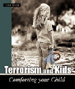 Click here for more information on 'Terrorism and Kids: Comforting Your Child'